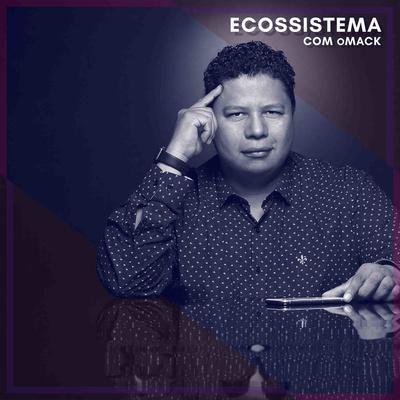 [Podcast] Ecossistema com Edson Mackeenzy (piloto)