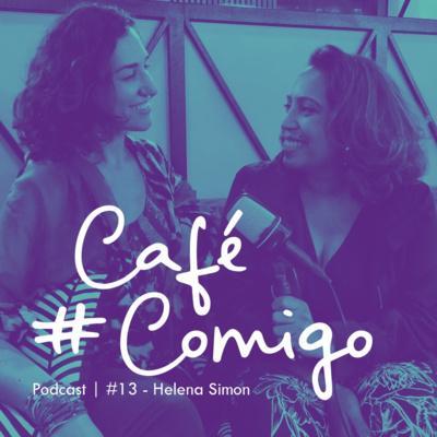 [Podcast #CaféComigo] Helena Simon - Viajar como uma forma de investir em cultura, aprendizado e felicidade!