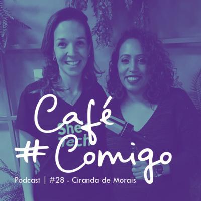 [Podcast #CaféComigo] Ciranda de Morais - Mulheres na Tecnologia - Especial She's Tech